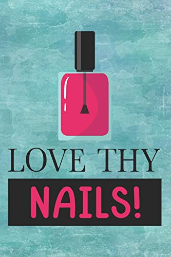 Love Thy Nails!: Cute Make Up Notebook for girls and women - fashion, strong and beautiful women, be cool, be female