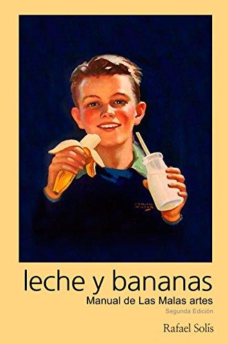 Leche y Bananas: Manual de Las Malas artes
