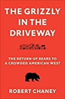 The Grizzly in the Driveway: The Return of Bears to a Crowded American West