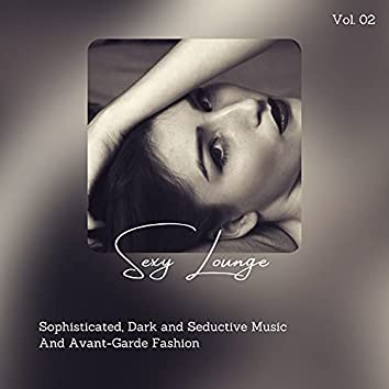 Sexy Lounge - Sophisticated, Dark And Seductive Music And Avant-Garde Fashion, Vol. 02