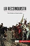 La Reconquista: Del al-Ándalus a la España católica