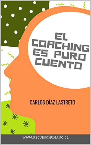 El coaching es puro cuento (Spanish Edition)