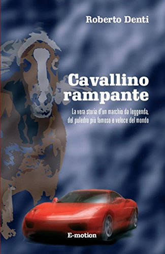Cavallino Rampante La Vera Storia Del Marchio Ferrari Italian Edition Ebook Roberto Denti Amazon De Kindle Shop