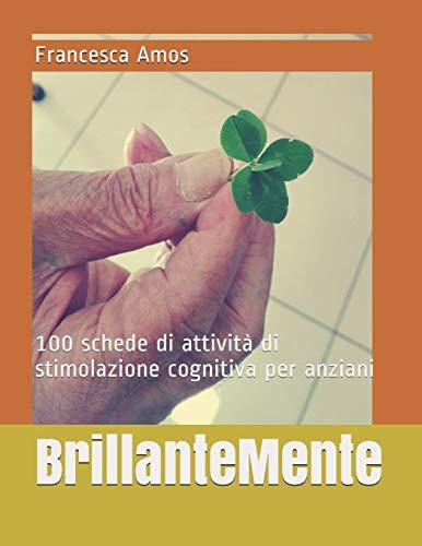 BrillanteMente: 100 schede di attività di stimolazione cognitiva per anziani