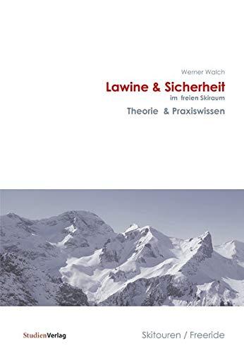 Lawine & Sicherheit im freien Skiraum: Theorie & Praxiswissen. Skitouren/Freeride