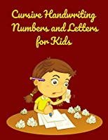 Cursive Handwriting Numbers Letters and for Kids: Workbook for Preschool, Kindergarten, and Kids Ages 5-8 ABC Activity Pages Activity Book for Girls and Boys Amazing Cursive Handwriting Letters and Numbers for Kids Book