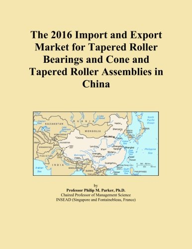 The 2016 Import and Export Market for Tapered Roller Bearings and Cone and Tapered Roller Assemblies in China