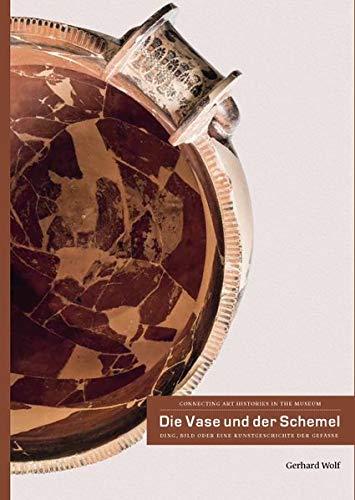 Die Vase und der Schemel: Ding, Bild oder eine Kunstgeschichte der Gefäße