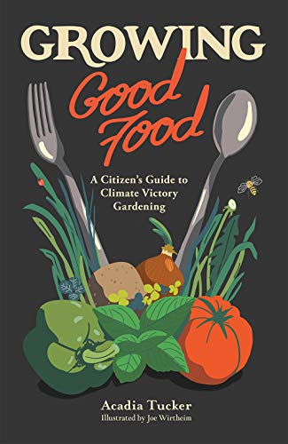 Growing Good Food: A Citizen's Guide to Climate Victory Gardening