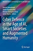 Cyber Defence in the Age of AI, Smart Societies and Augmented Humanity (Advanced Sciences and Technologies for Security Applications)