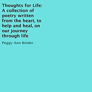 Thoughts for Life: A Collection of Poetry Written from the Heart, to Help and Heal, on Our Journey Through Life cover art