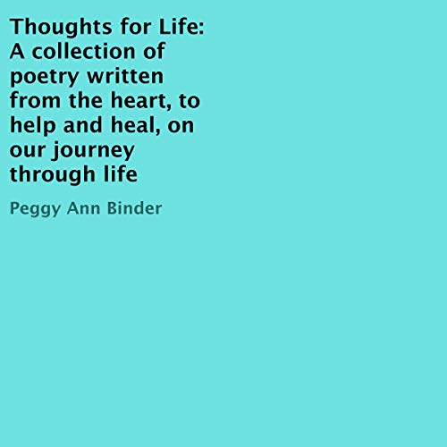 Thoughts for Life: A Collection of Poetry Written from the Heart, to Help and Heal, on Our Journey Through Life audiobook cover art