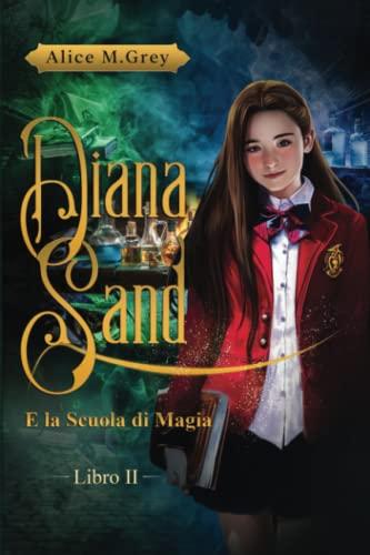Diana Sand e la Scuola di Magia - Libro 2