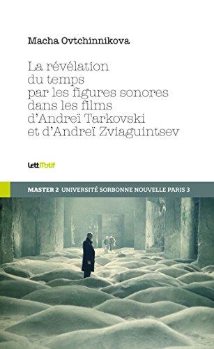 La révélation du temps par les figures sonores dans les films de Tarkovski et de Zviaguintsev (Thèses/mémoires)