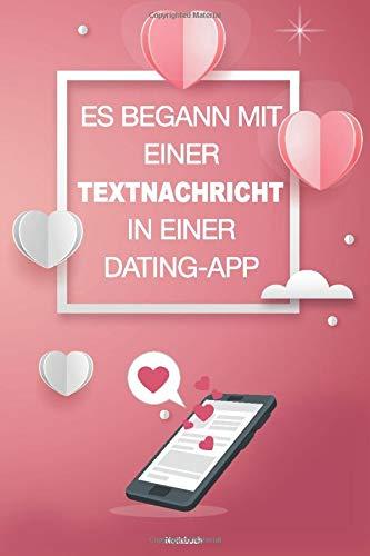 NOTIZBUCH Es begann mit einer TextNachricht in einer Dating-App: Notizbuch für Liebhaber - SCHÖN: Valentinstag-Geschenke für Liebhaber, Freunde, Ehemann oder Ehefrau, ...