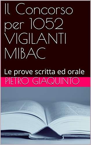 Il Concorso per 1052 VIGILANTI MIBAC: Le prove scritta ed orale (Corsi e Concorsi STUDIOPIGI Vol. 23)