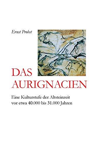 Das Aurignacien: Eine Kulturstufe der Altsteinzeit vor etwa 40.000 bis 31.000 Jahren