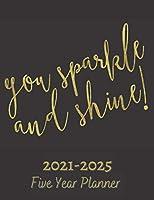 Go Sparkle And Shine: Five Year Planner 2021-2025: 60 Months Calendar | Monthly Calendar Shedule Organizer| 5 Year Planner and Monthly Calendar Book | 2021-2025 Monthly Planner | Yearly Planner Calendar |5 Years Planner|Motivational Planner 2021-2025