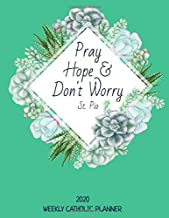 Weekly Catholic Planner 2020   Pray Hope and Don't Worry St. Pio: Organizer for Week by Week Plans with Inspirational Padre Pio Saint Quote and Cute Succulent Matte Cover
