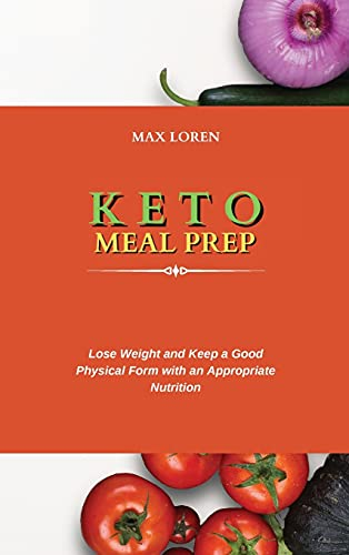 KETO MEAL PREP: Lose Weight and Keep a Good Physical Form with an Appropriate Nutrition