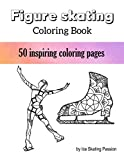 Figure Skating Coloring Book: 50 unique ice skating coloring pages - skater silhouettes, mandala flowers, sayings - a great gift for fans of ice skating!