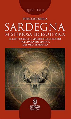Sardegna misteriosa ed esoterica. Il lato occulto, maledetto e oscuro dell'isola più magica del Mediterraneo