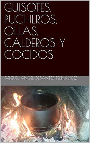GUISOTES, PUCHEROS, OLLAS, CALDEROS Y COCIDOS (Recetas de las mujeres de la familia y alguna más nº 1)