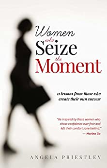Women Who Seize the Moment by [Angela Priestley]