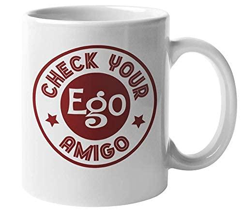 Controlla il tuo ego Amigo Divertente, spiritoso eccentrico tazza da caffè e tè per il tuo migliore amico orgoglioso, migliori amici, migliore amica, collega, mamma, papà, partner, coniuge, persone ca
