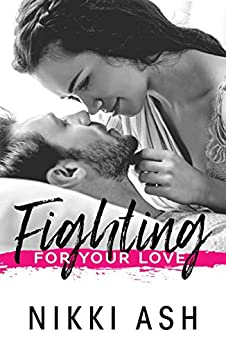 Fighting For Your Love (Fighting Series Book 4) by [Nikki Ash, Lisa McKay]
