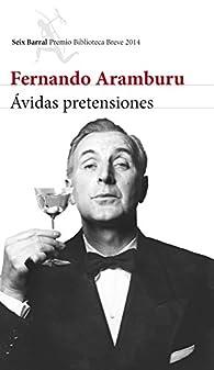 Ávidas pretensiones par Fernando Aramburu Irigoyen