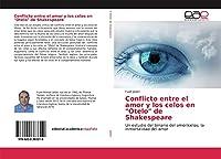"""Conflicto entre el amor y los celos en """"Otelo"""" de Shakespeare: Un estudio del binario del amor/celos; la inmortalidad del amor"""
