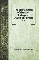 The Heptameron of the tales of Margaret, Queen of Navarre: Vol. III