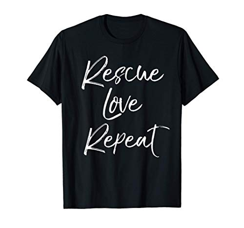 Cute Dog Adoption Quote for Women Pet Rescue Love Repeat T-Shirt