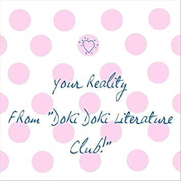 "Your Reality (From ""Doki Doki Literature Club!"")"