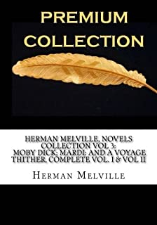 Herman Melville, Novels Collection Vol 3:  Moby Dick; Mardi: and A Voyage Thither, Complete Vol. I & Vol II