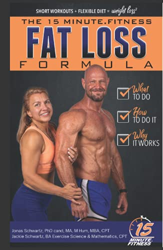 15 Minute Fitness Fat Loss Formula: Workout Smarter Not Harder! The Easy Way to Lose Weight, Tone Up and Build Lean Muscle for Life