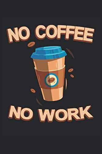 No Coffee no Work: Kein Kaffee, keine Arbeit luster Koffein Kaffeebecher Geschenke Notizbuch liniert (A5 Format, 15,24 x 22,86 cm, 120 Seiten)