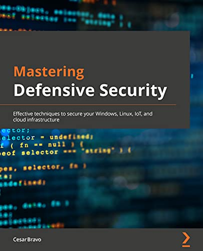 Mastering Defensive Security: Effective techniques to secure your Windows, Linux, IoT, and cloud infrastructure (English Edition)