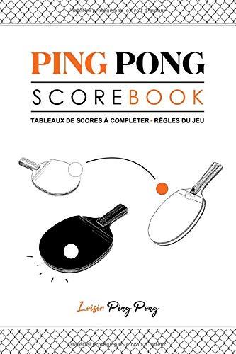 Ping Pong Scorebook: Ping Pong Scorebook | Règles du jeu | 107 fiches de tableaux pré-remplis pour noter les scores des matchs | Format 15,24 x 22,86cm | 110 pages