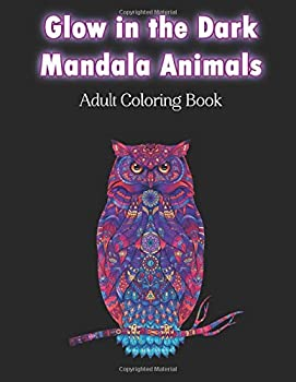 Glow in the Dark Mandala Animals Adult Coloring Book  Amazing Meditative Zentangle Animal Designs on Black Background | Stress Relieving Zen Art Therapy Patterns for Teens & Grownups