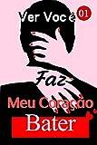 Ver Você Faz Meu Coração Bater 1: Eu gostaria de poder conhecê-lo antes de me casar (Portuguese Edition)