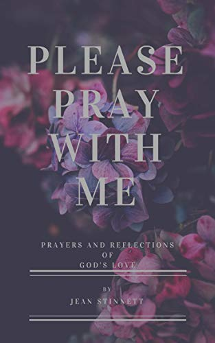 Please Pray With Me: Reflections and Prayers of God's Love (Prayers and Reflections of God's Love Book 1)