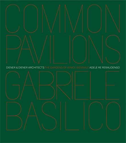 Pavilions and gardens of Venice Biennale. Photographs by Gabriele Basilico-Padiglioni e giardini della Biennale di Venezia. Fotografie di Gabriele Basilico. Ediz. bilingue