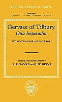Otia Imperialia: Recreation for an Emperor (Oxford Medieval Texts)