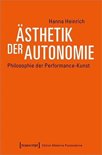 Ästhetik der Autonomie: Philosophie der Performance-Kunst (Edition Moderne Postmoderne)