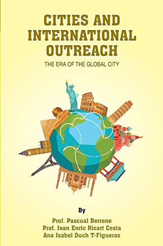 CITIES and INTERNATIONAL OUTREACH: The era of the global city: 5 (IESE CITIES IN MOTION: International urban best practices book series)