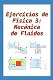 Ejercicios de Física 3: Mecánica de Fluidos: para alumnos y profesores