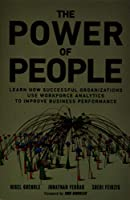Power of People, The: Learn How Successful Organizations Use Workforce Analytics To Improve Business Performance (FT Press Analytics)