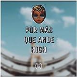 Por Más Que Ande High